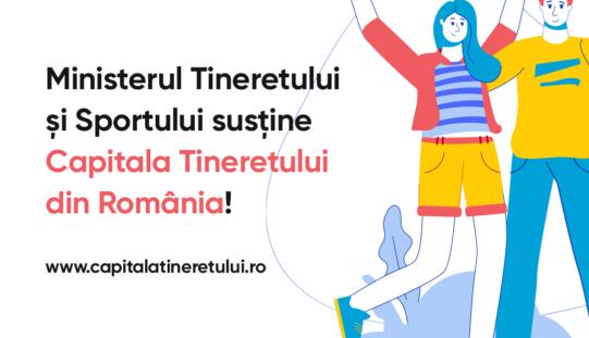 Ministerul Tineretului și Sportului susține Capitala Tineretului din România